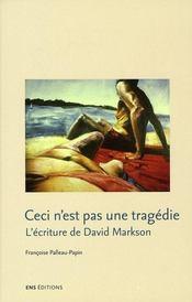 Ceci n'est pas une tragédie ; l'écriture de David Markson - Intérieur - Format classique