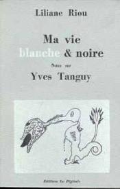 Ma vie blanche & noire - notes sur yves tanguy - Couverture - Format classique
