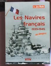 Navires francais 1939-1945 en images - Couverture - Format classique