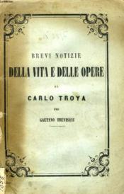 Brevi Notizie Della Vita E Delle Opere Di Carlo Troya - Couverture - Format classique