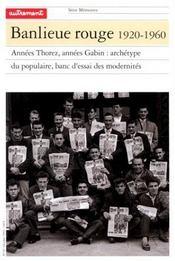 Banlieue rouge 1920-1960 ; années Thorez, années Gabin : archétype du populaire, banc d'essai des modernités - Intérieur - Format classique