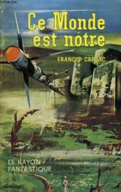 Ce Monde Est Notre. Collection : Le Rayon Fantastique N° 91 - Couverture - Format classique