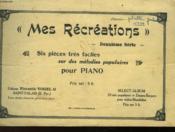 Mes Recreations - Deuxieme Serie - Six Pieces Tres Faciles Sur Des Melodies Populaires Pour Piano - Couverture - Format classique