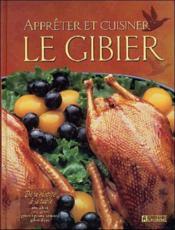 Appreter Et Cuisiner Le Gibier - Couverture - Format classique