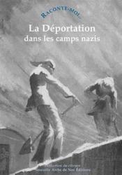 RACONTE-MOI... T.45 ; la déportation dans les camps nazis - Couverture - Format classique
