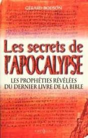 Les secrets de l'Apocalypse ; les prophètes révélées du dernier livre de la bible - Couverture - Format classique