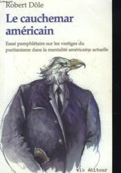 Le cauchemar américain ; essai pamphlétaire sur les vestiges du puritanisme dans la mentalité américaine actuelle - Couverture - Format classique
