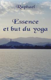 Essence et but du yoga ; les sentiers initiatiques vers le transcendant - Couverture - Format classique