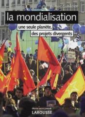 La mondialisation ; une seule planète, des projets divergents (3e édition) - Couverture - Format classique