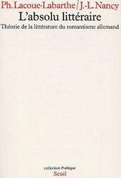 L'absolu littéraire ; théorie de la littérature du romantisme allemand - Couverture - Format classique