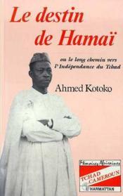 Le destin de Hamaï ; ou le long chemin vers l'indépendance du Tchad - Couverture - Format classique
