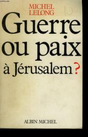 Guerre Ou Paix A Jerusalem - Couverture - Format classique