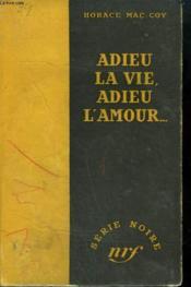 Adieu La Vie, Adieu L'Amour ... .( Demain, Il Fera Nuit). ( Kiss To Morrow Good-Bye). Collection : Serie Noire Sans Jaquette N° 39 - Couverture - Format classique