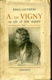 A. De Vigny Sa Vie Et Son Oeuvre. Tome I. - Couverture - Format classique