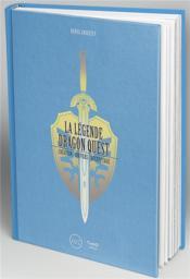 La légende Dragon Quest ; création, univers, décriptage - Couverture - Format classique