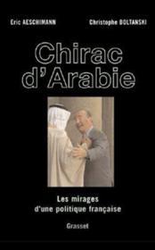 Chirac d'arabie ; les mirages d'une politique française - Couverture - Format classique