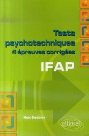 Tests psychotechniques ; 4 épreuves corrigées ; ifap - Intérieur - Format classique