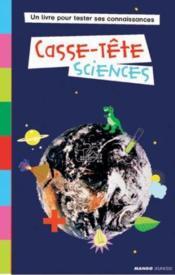 Casse-Tete Sciences. Un Livre Pour Tester Ses Connaissances - Couverture - Format classique
