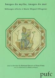 Images Du Mythe, Images Du Moi. Melanges Offerts A Marie Miguet-Ollag Nier - Couverture - Format classique