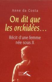 On Dit Que Les Orchidees ; Recits D'Une Femme Nee Sous X - Couverture - Format classique
