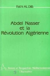 Abdel Nasser Et La Revolution Algerienne - Couverture - Format classique