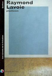 Raymond lavoie plasticien, 2002 (les carnets de la creation) - Couverture - Format classique