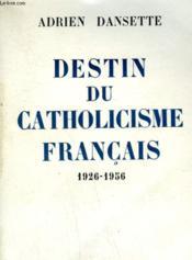 Destin Du Catholicisme Francais. 1926-1956. - Couverture - Format classique