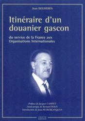 Itinéraire d'un douanier gascon. du service de la France aux organisations internationales - Couverture - Format classique