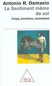 Le sentiment même de soi ; corps, émotions, conscience - Couverture - Format classique
