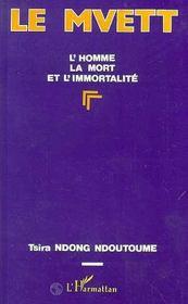 Le Mvett ; L'Homme, La Mort Et L'Immortalite - Intérieur - Format classique