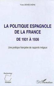 La Politique Espagnole De La France De 1931 A 1936 ; Une Pratique Francaise De Rapports Inegaux - Intérieur - Format classique