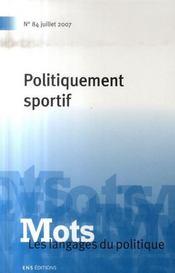 Mots, Les Langages Du Politique N.84 ; Politiquement Sportif - Intérieur - Format classique