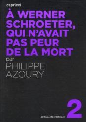 Actualite Critique T.2 ; A Werner Schroeter, Qui N Avait Pas Peur De La Mort - Couverture - Format classique