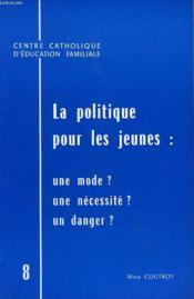 La Politique Pour Les Jeunes : Une Mode ? / Unenecessite ? / Un Danger ? - Couverture - Format classique