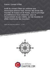 Arrêt du conseil d'état qui ordonne que Dominique-Antoine Huel, fermier des droits des marchés de Sceaux et de Poissy, aura le privilége et préférence à tous créanciers, pour le recouvrement de ses crédits, sur les meubles et effets mobiliaires des bouchers [Edition de 1744] - Couverture - Format classique