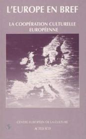 L'Europe En Bref ; Coopération Culturelle Européenne ; Origines, Réalisations Et Perspectives - Couverture - Format classique