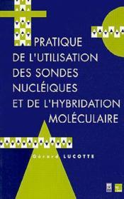 Pratique De L'Utilisation Des Sondes Nucleiques Et De L'Hybridation Moleculaire - Couverture - Format classique