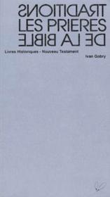 Traditions ; Les Prieres De La Bible ; Livres Historiques ; Nouveau Testament - Couverture - Format classique