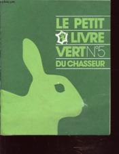Le Petit Livre Vert Du Chasseur N°5 : Le Lapin De Garenne - La Buse Variable.... - Couverture - Format classique