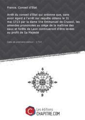 Arrêt du conseil d'Etat qui ordonne que, sans avoir égard à l'arrêt sur requête obtenu le 31 mai 1723 par la dame Vve Emmanuel de Crussol, les amendes prononcées au siège de la maîtrise des eaux et forêts de Laon continueront d'être levées au profit de Sa Majesté [Edition de 1724] - Couverture - Format classique