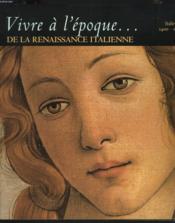 Vivre A L'Epoque De La Renaissance Italienne - Couverture - Format classique