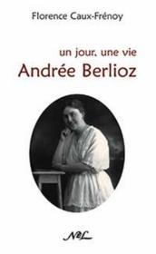 Un jour, une vie ; Andrée Berlioz - Couverture - Format classique