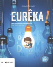 Eureka ! ; mon dictionnaire orthographique pour écrire tout seul - Couverture - Format classique