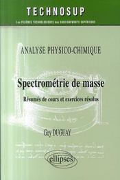 Spectrométrie de masse ; niveau c : écoles d'ingénieurs - master ; résumés de cours et exercices corrigés - Intérieur - Format classique