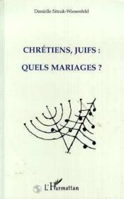 Chretiens Juifs ; Quels Mariages - Couverture - Format classique