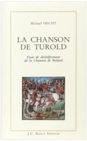 La chanson de Turold ; essai de déchiffrement de la chanson de Roland - Couverture - Format classique