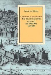 Corsaires et marchands ; les relations entre Alger et les Pays-Bas, 1604-1830 - Couverture - Format classique