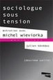 Sociologues Sous Tension ; Entretien Avec Michel Wieviorka T.2 - Couverture - Format classique