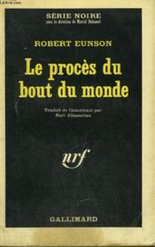 Le Proces Du Bout Du Monde. Collection : Serie Noire N° 899 - Couverture - Format classique