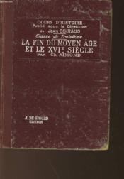 La Fin Du Moyen Age Et Le Xvi° Siecle - 1328-1610 - Classe De Troisieme - Couverture - Format classique